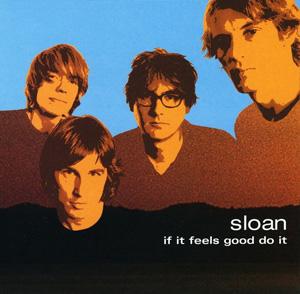 Sloan_If_It_Feels_Good_Do_It